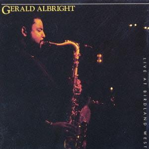 GERALD ALBRIGHT / ジェラルド・アルブライト / LIVE AT BIRDLAND WEST / ライヴ・アット・バードランド・ウェスト