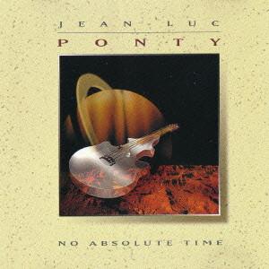 JEAN-LUC PONTY / ジャン=リュック・ポンティ / NO ABSOLUTE TIME / ノー・アブソリュート・タイム