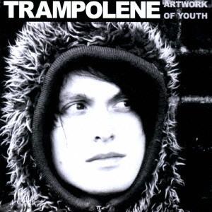 TRAMPOLENE / ARTWORK OF YOUTH / アートワーク・オブ・ユース