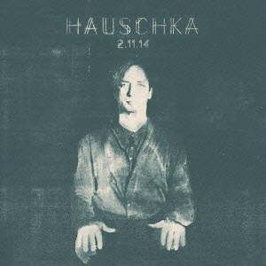 HAUSCHKA / ハウシュカ / 2.11.14