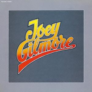 JOEY GILMORE / ジョーイ・ギルモア / JOEY GILMORE / ジョーイ・ギルモア (紙ジャケ)