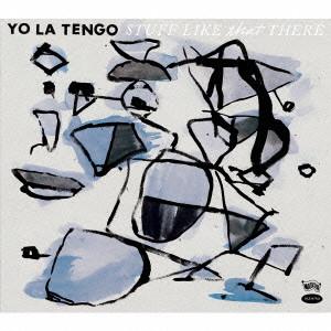 YO LA TENGO / ヨ・ラ・テンゴ / STUFF LIKE THAT THERE / スタッフ・ライク・ザット・ゼア