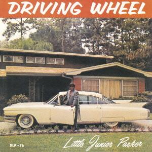 LITTLE JUNIOR PARKER / リトル・ジュニア・パーカー / DRIVING WHEEL / ドライヴィング・ホイール +8