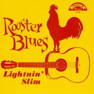 LIGHTNIN' SLIM / ライトニン・スリム / ROOSTER BLUES / ルースター・ブルース