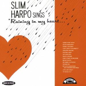 SLIM HARPO / スリム・ハーポ / SINGS 'RAINING IN MY HEART...' / シングス・レイニング・イン・マイ・ハート +3