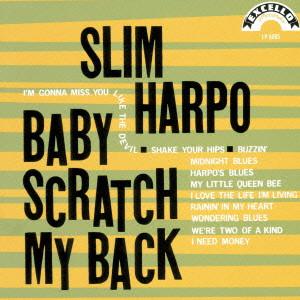 SLIM HARPO / スリム・ハーポ / BABY SCRATCH MY BACK / ベイビー・スクラッチ・マイ・バック