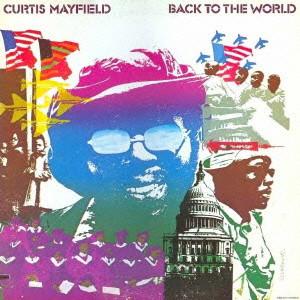 CURTIS MAYFIELD / カーティス・メイフィールド / BACK TO THE WORLD / バック・トゥ・ザ・ワールド