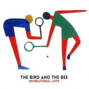 BIRD & THE BEE / バード&ザ・ビー / RECREATIONAL LOVE / レクリエーショナル・ラヴ