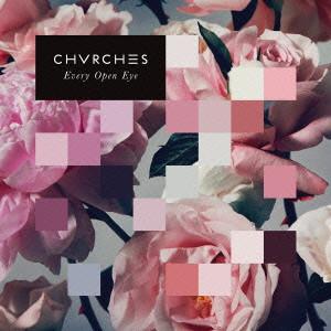 CHVRCHES / チャーチズ / エヴリ・オープン・アイ