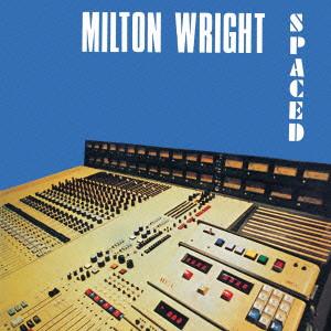 MILTON WRIGHT / ミルトン・ライト / SPACED / スペースド (紙ジャケ)