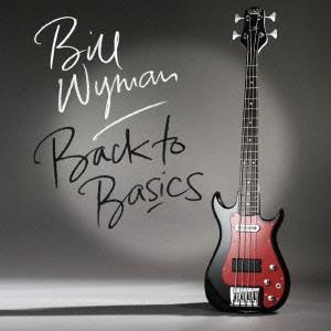 BILL WYMAN / ビル・ワイマン / バック・トゥ・ベイシックス~ベースこそ我が人生~