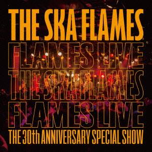 SKA FLAMES / スカ・フレイムス / 30TH ANNIVERSARY LIVE