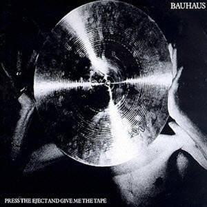 BAUHAUS / バウハウス / プレス・ジ・イジェクト・アンド・ギブ・ミー・ザ・テープ