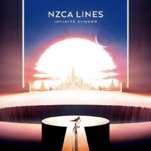 NZCA LINES / ナスカラインズ / INFINITE SUMMER / インフィニット・サマー