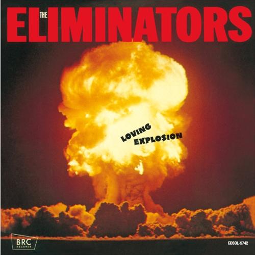 ELIMINATORS / エリミネーターズ / LOVING EXPLOSION / ラヴィング・エクスプロージョン