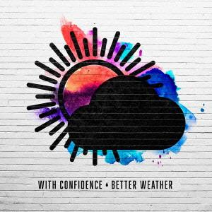 ウィズ・コンフィデンス / Better Weather