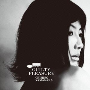 CHIHIRO YAMANAKA / 山中千尋 / Guilty Plesure / ギルティ・プレジャー