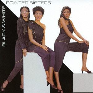 POINTER SISTERS / ポインター・シスターズ / BLACK & WHITE / ブラック&ホワイト