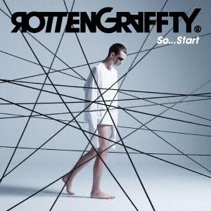 ROTTENGRAFFTY / So...Start(初回)