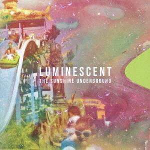 ザ・サンシャイン・アンダーグラウンド / LUMINESCENT
