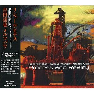 RICHARD PINHAS / TATSUYA YOSHIDA / MASAMI AKITA / リシャール・ピナス/吉田達也/メルツバウ / プロセス・アンド・リアリティ