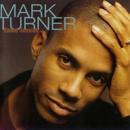 MARK TURNER / マーク・ターナー / BALLAD SESSION