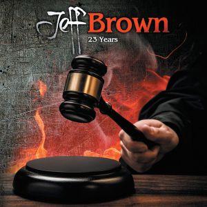 JEFF BROWN / 23 YEARS