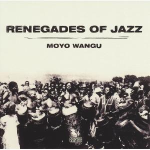 RENEGADES OF JAZZ / レネゲイズ・オブ・ジャズ / Moyo Wangu(LP/180g)